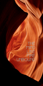 The Mind Like Fire Unbound