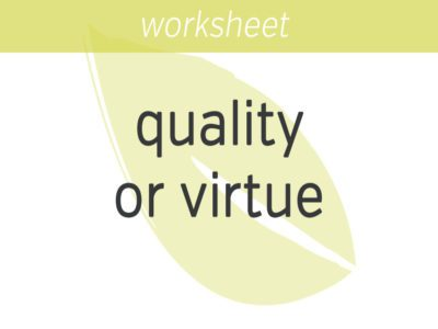 cultivating a quality or virtue