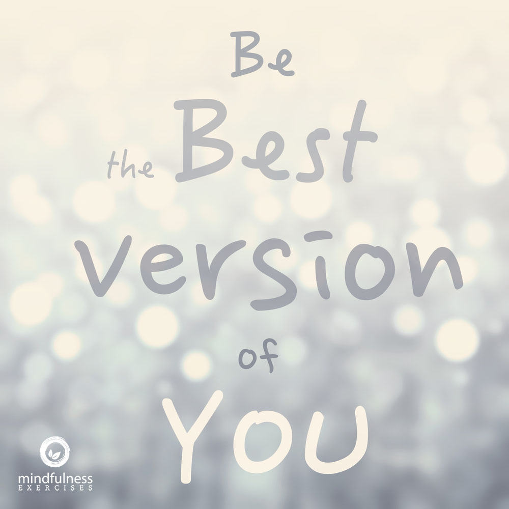 Be The Best Version Of You Quote: Mindfulness Quotes, Meditation Quotes & Images To Inspire