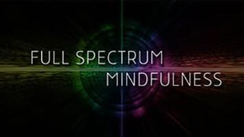 Full Spectrum Mindfulness