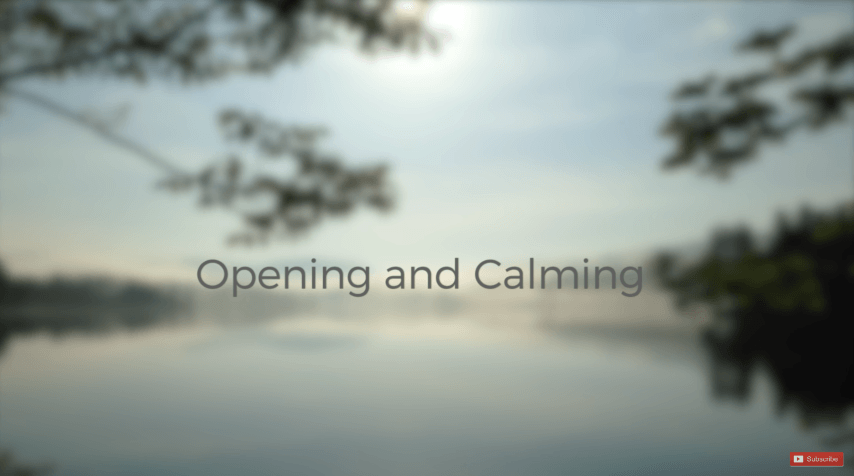 Opening and Calming