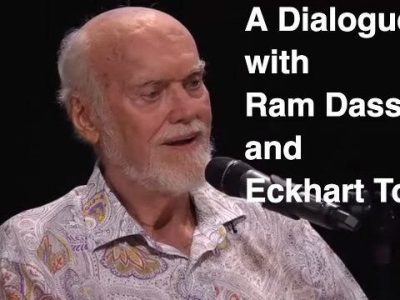 A Dialog with Ram Dass and Eckhart Tolle