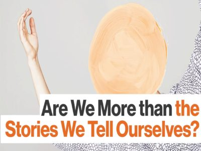 More than the stories we tell ourselves