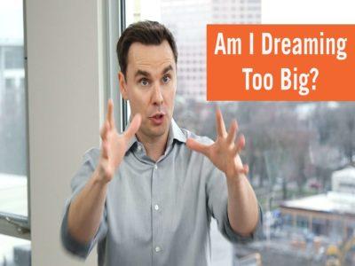 Am I Dreaming Too Big