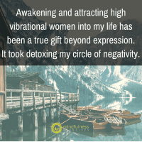 Awakening and attracting high vibrational women into my life has been a true gift beyond expression.