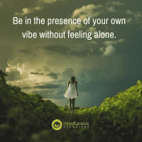 Be in the presence of your own vibe without feeling alone.