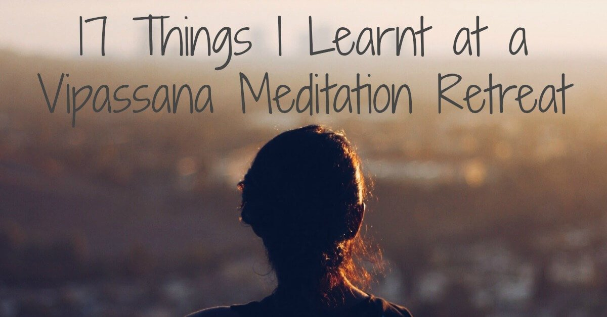 The Power of Mindfulness Retreats - 17 Things I Learnt at a Vipassana Meditation Retreat