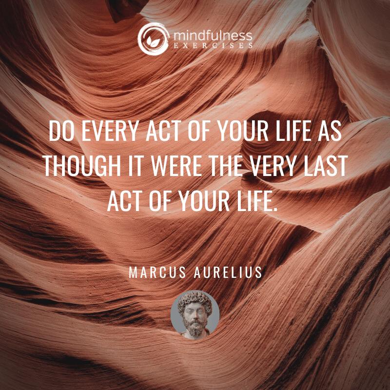 Do Every Act Marcus Aurelius Inspirational Mindfulness Quotes