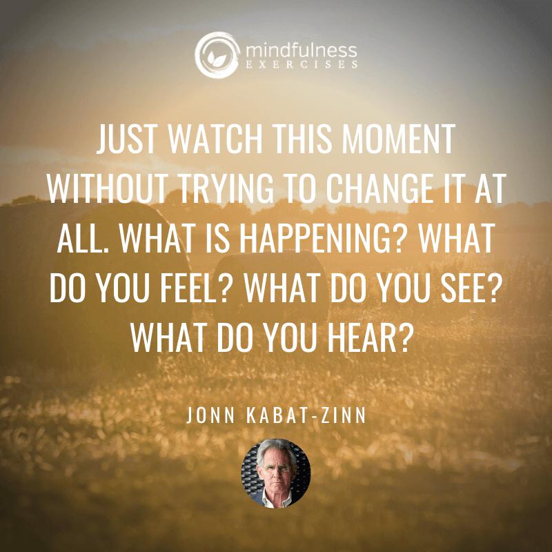 Just Watch This Moment John Kabat-Zinn Inspirational Mindfulness Quotes